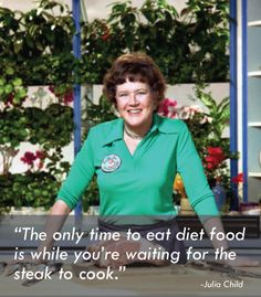 """The only time to eat diet food is while you're waiting for the steak to cook."""" -Julia Child people need to stop being obsessed with diets. Julia Child Quotes, Beef Bourguignon, Learn To Cook, Williams Sonoma, Celebs, Celebrities, Our Lady, Kids Meals, How To Memorize Things"""