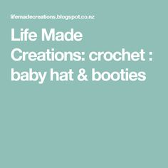 Life Made Creations: crochet : baby hat & booties
