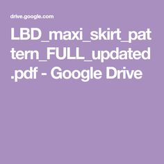 LBD_maxi_skirt_pattern_FULL_updated.pdf - Google Drive Diy Maxi Skirt, Skirt Patterns Sewing, Couture, Google Drive, Lbd, Crochet Projects, Sewing Projects, Skirts, Diy Ideas