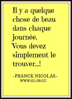 Il y a quelque chose de beau dans chaque journée. Vous devez simplement le trouver...! #quote #inspiration #funnny #pixword #citation