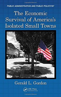 Download The Economic Survival of America's Isolated Small Towns (Public Administration and Public Policy) ebook free by Gerald L. Gordon in pdf/epub/mobi