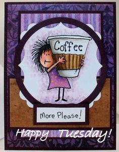 1apr14      Happy Tuesday! More Coffee Please!