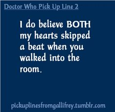 AHHH!!!!! :) Doctor Who pick up lines  @Emma Fredericksen @Benish Pittman