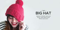 Nothing says playful like a pom pom, and the Big Hat, with its oversized pom and reverse stockinette stitch peeking out from the brim, manages to be both playful and practical. Made with super bulky yarn, the Big Hat produces a warm, cushy fabric that knits up quick. It's also a great pattern for ambitious …