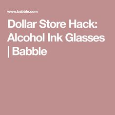 Dollar Store Hack: Alcohol Ink Glasses | Babble
