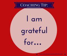 #Coachingtip: I am grateful for…. What are you grateful for today? Let me know in the comments what you are grateful for today.
