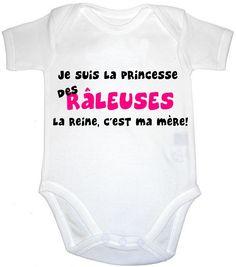 Body bébé humour je suis la princesse des raleuses mtn j'ai 12 ans ...ma mere 51 ET JE FAIT LA P...E SUR GOOGLE