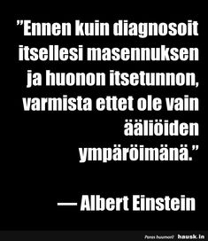 ?Ennen kuin diagnosoit itsellesi masennuksen ja huonon itsetunnon, varmista ettet ole vain ääliöiden - HAUSK.in Cool Words, Wise Words, Self Love Affirmations, Life Advice, Note To Self, Positive Thoughts, Texts, Life Quotes, How Are You Feeling