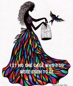 Let no one cage who you were born to be :)
