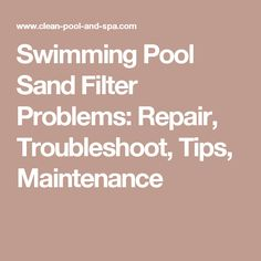 Swimming Pool Sand Filter Problems: Repair, Troubleshoot, Tips, Maintenance Swimming Pool Maintenance, Pool Sand, Pool Cleaning, Cool Pools, Fix You, Swimming Pools, Fun Stuff, Filters, Tips