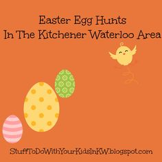 Stuff to do with your kids in Kitchener Waterloo: #Easter Egg Hunts And Activities In The Kitchener Waterloo Area 2016