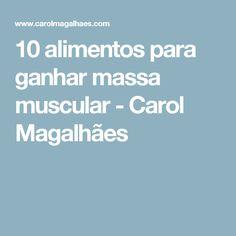 10 alimentos para ganhar massa muscular - Carol Magalhães