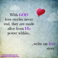 Who knows love stories better than the Author of Life?!..No one :)..let Him write your LOVE story..Blessings!! teen sexual purity true love waits Christian quotes teensexualpurity.com facebook.com/teenpurity