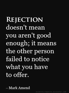 Rejection doesn't mean you aren't good enough.