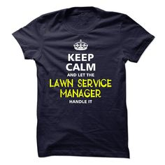 Keep Calm And Let The Lawn Service Manager Handle It T Shirt, Hoodie Lawn Service Manager