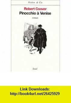 Pinocchio a venise (French Edition) (9782020134149) Robert Coover , ISBN-10: 2020134144  , ISBN-13: 978-2020134149 ,  , tutorials , pdf , ebook , torrent , downloads , rapidshare , filesonic , hotfile , megaupload , fileserve