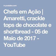 Chefs em Ação | Amaretti, crackle tops de chocolate e shortbread - 05 de Maio de 2017 - YouTube