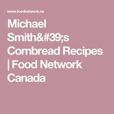 Michael Smith's Cornbread Recipes   Food Network Canada