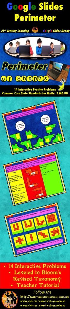 Teaching perimeter to students in third to fifth grade using Google Slides is now fun and engaging with these 14 interactive perimeter problems for your students to tackle!  The slides have been created using Bloom's Revised Taxonomy.  Students get practice from all levels from remembering to creating.  Students will be able to drag objects to match, draw objects and type in text boxes to solve perimeter problems based on the standard for grade 3  (3.MD.D8).