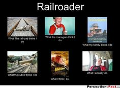 Railroader... - What people think I do, what I really do - Perception Vs Fact