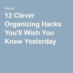 12 Clever Organizing Hacks You'll Wish You Knew Yesterday