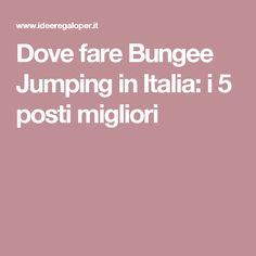 Dove fare Bungee Jumping in Italia: i 5 posti migliori
