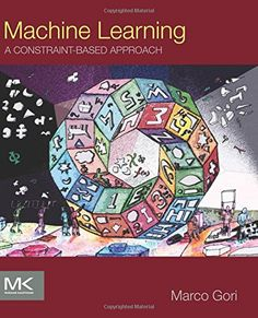 "Read ""Machine Learning A Constraint-Based Approach"" by Marco Gori, Ph. Machine Learning: A Constraint-Based Approach provides readers with a refreshing look at the basic models and algorithms. Artificial Intelligence Book, Monte Carlo Method, Machine Learning Book, Big Data Applications, Entity Framework, Soft Computing, Engineering Science, Information Processing, Libros"