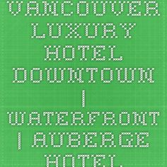 Vancouver Luxury Hotel Downtown | Waterfront | Auberge Hotel