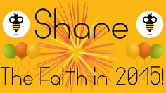 Be the Bee - Share the Faith in 2015!