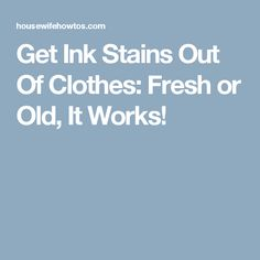 Get Ink Stains Out Of Clothes: Fresh or Old, It Works!