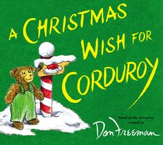 A Christmas Wish For Corduroy: a heartwarming story about how Corduroy became the beloved bear we know today.