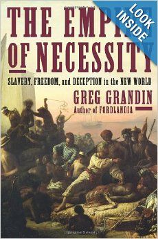 The Empire of Necessity: Slavery, Freedom, and Deception in the New World: Greg Grandin: 9780805094534: Amazon.com: Books