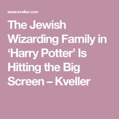 The Jewish Wizarding Family in 'Harry Potter' Is Hitting the Big Screen – Kveller
