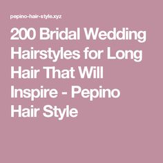200 Bridal Wedding Hairstyles for Long Hair That Will Inspire - Pepino Hair Style