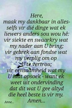 Here, maak my dankbaar in alles. Prayer Verses, Scripture Verses, Bible Verses Quotes, Wisdom Quotes, Top Quotes, Scriptures, Happy Birthday Wishes Song, Uplifting Christian Quotes, Mothers Quotes To Children