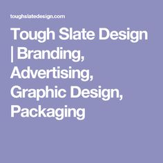 Tough Slate Design | Branding, Advertising, Graphic Design, Packaging