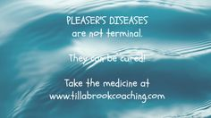 Pleasers diseases are NOT terminal, here's the prescription