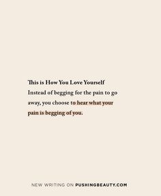 This is How You Love Yourself Learn To Love Yourself : Instead of begging for the pain to go away, you choose to hear what your pain is begging of you. Learning To Love Yourself, Love Yourself Quotes, How To Love Yourself, Work On Yourself, The Words, Self Healing Quotes, Healing Scriptures, Scripture Verses, Quotes About Healing