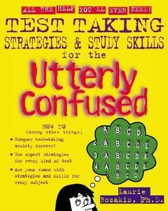 Test Taking Strategies and Study Skills for the Utterly Confused by Laurie Rozakis. This skillbuilding resource is the perfect guide for all the major standardized tests and shows how to make the most of study time, how to deal with study and test panic, and how to take tests with optimal confidence and success.