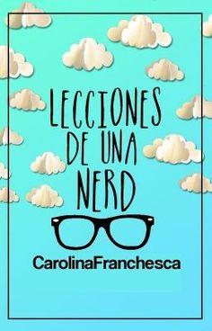 Lecciones de una Nerd #wattpad #novela-juvenil  ¿Quién pensaría en que nuestras pequeñas lecciones terminaron en algo más que solo Lecciones de una nerd?