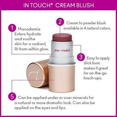 Blush is an easy way to add a pretty flush of color to your cheeks.  In Touch Cream Blush comes in four beautiful, sheer colors.