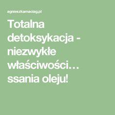 Totalna detoksykacja - niezwykłe właściwości… ssania oleju!