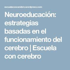 Neuroeducación: estrategias basadas en el funcionamiento del cerebro   Escuela con cerebro