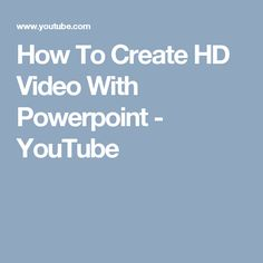 How To Create HD Video With Powerpoint - YouTube