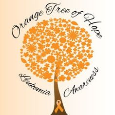 Orange tree of hope: Leukemia awareness month is September. Leukemia Quotes, Acute Myeloid Leukemia, Acute Lymphoblastic Leukemia, Leukemia Awareness, Childhood Cancer Awareness, Breast Cancer Support, Fundraising, The Cure, Ribbon Tattoos