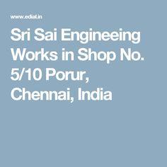 Sri Sai Engineeing Works in Shop No. 5/10 Porur, Chennai, India