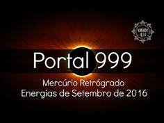 Energias de Setembro de 2016, Portal 999 e Mercúrio Retrógrado | Vibrand...