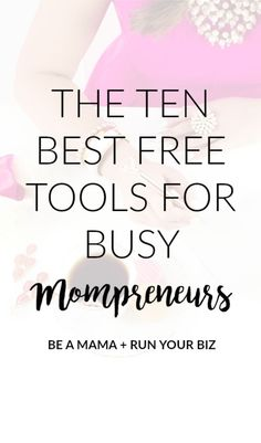 The ten best free tools for busy mompreneurs. These are the exact tools I used to build three profitable businesses as a mama. If you are a mom + entrepreneur you need to try these free tools to grow your business!: