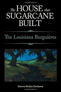 """Donna McGee Onebane of Lafayette has just published """"The House That Sugarcane Built: The Louisiana Burguières,"""" which tells the saga of Jules M. Burguières Sr. and five generations of Louisianans who, after the Civil War, established a sugar empire that has survived into the present. Onebane is a folklorist and English professor at UL-Lafayette."""