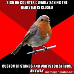 Or they come down my line anyway when I'm one second away from signing out on the computer...